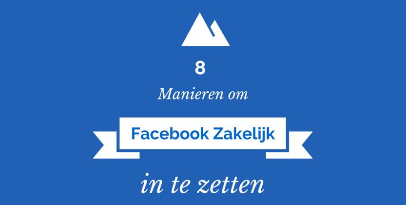 8 Manieren om Facebook Zakelijk in te Zetten Voor Bedrijven