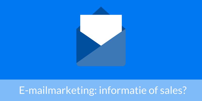 Gebruik je e-mailmarketing voor informatie of sales?