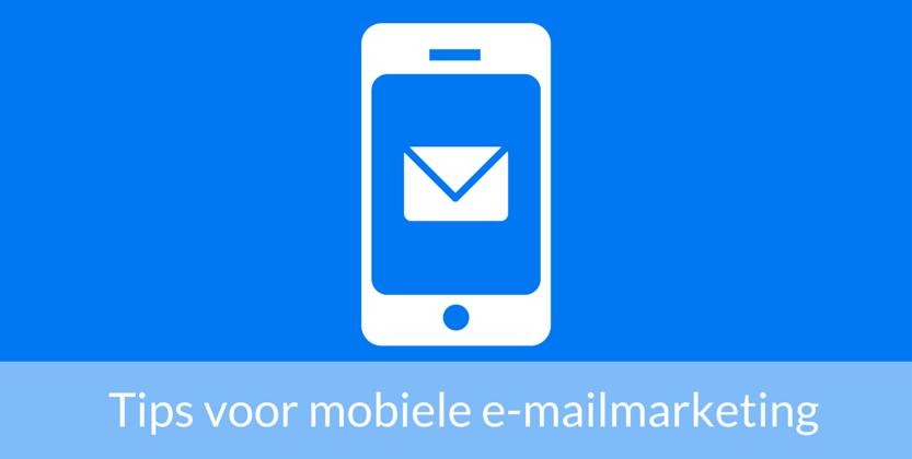 7 Tips om mobiele e-mailmarketing te optimaliseren