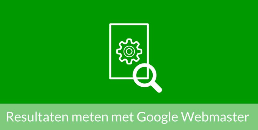 Op juiste wijze SEO-resultaten meten met Google Webmaster Tools