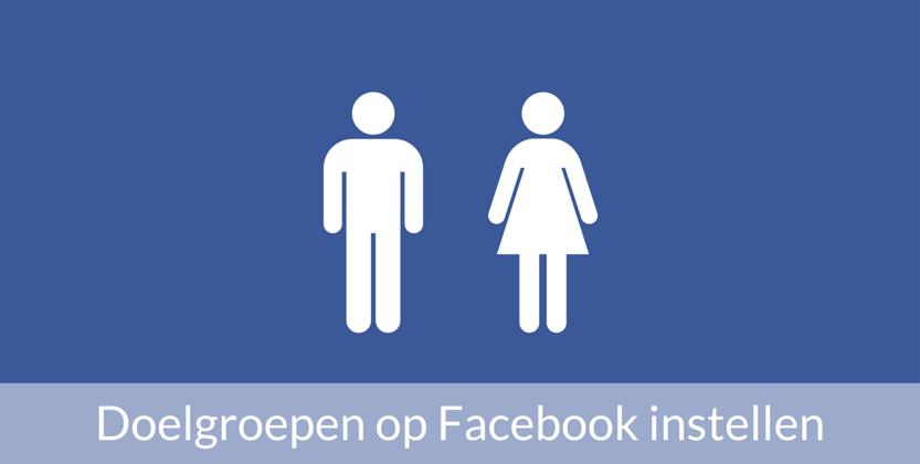 Meer bereiken met Facebook adverteren: doelgroepen maken