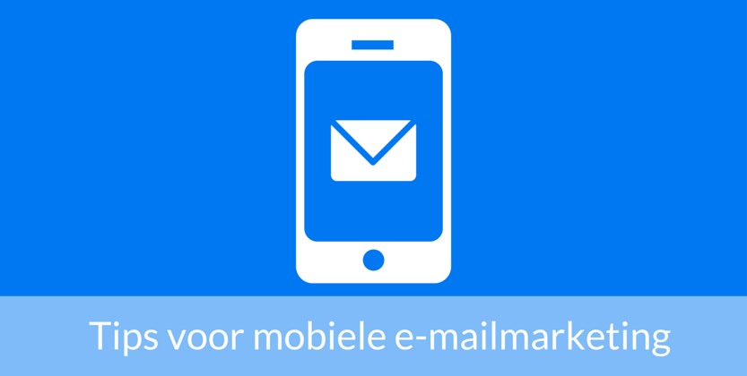 7 Tips om mobiele e-mailmarketing te optimaliseren