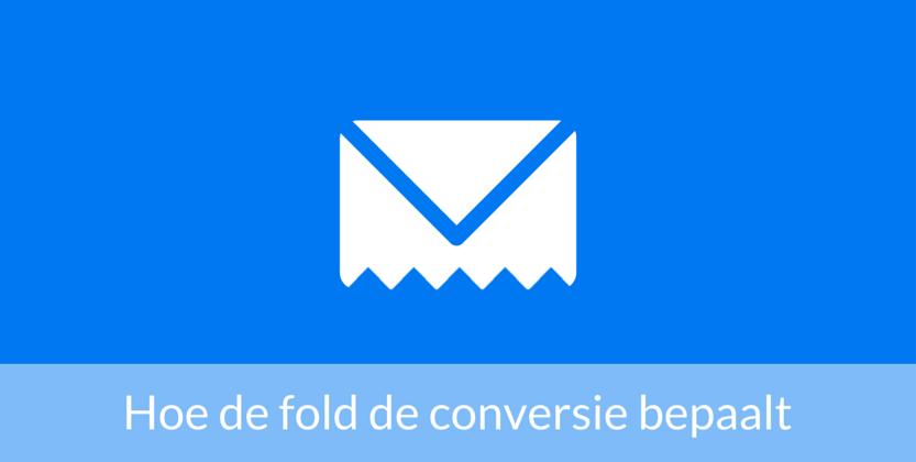 Hoe de fold van een e-mail de conversie bepaalt